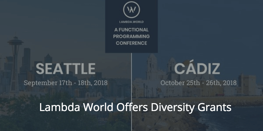 Grants for Underrepresented in Tech for Lambda World Seattle and Cádiz