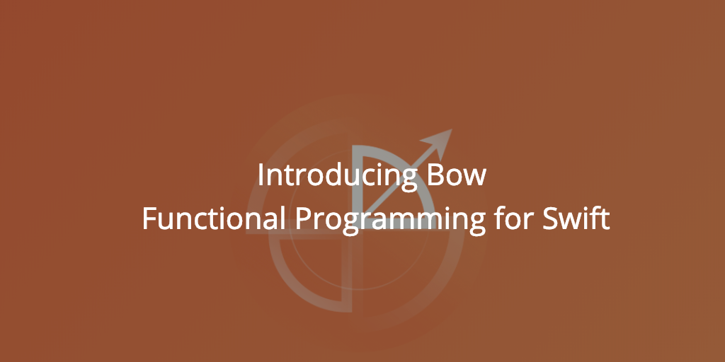Introducing Bow - Functional Programming for Swift