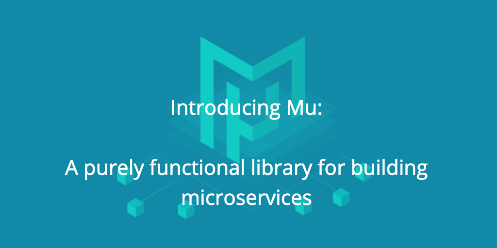 Introducing Mu: A purely functional library for building microservices