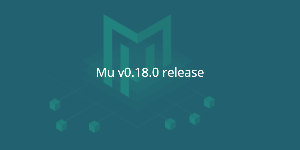 Mu v0.18.0 is now available