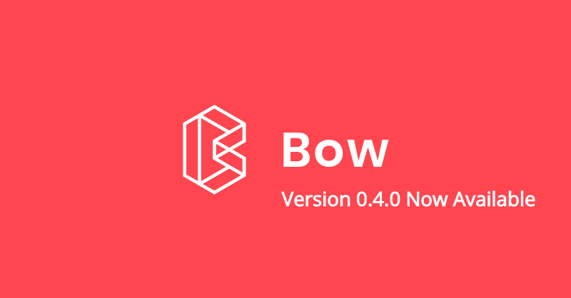 Bow 0.4.0 is now available