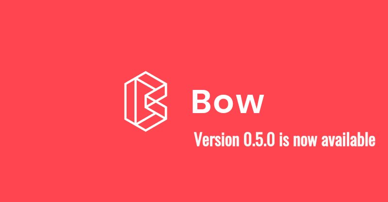 Bow 0.5.0 is now available