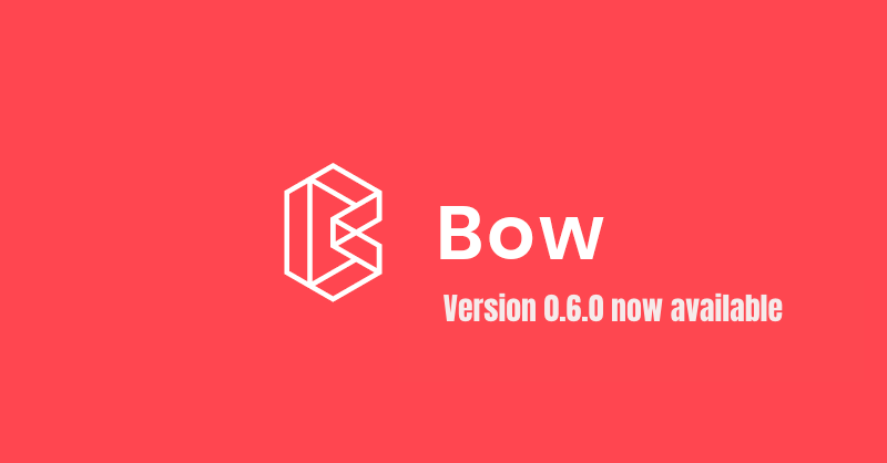 Bow 0.6.0 is now available