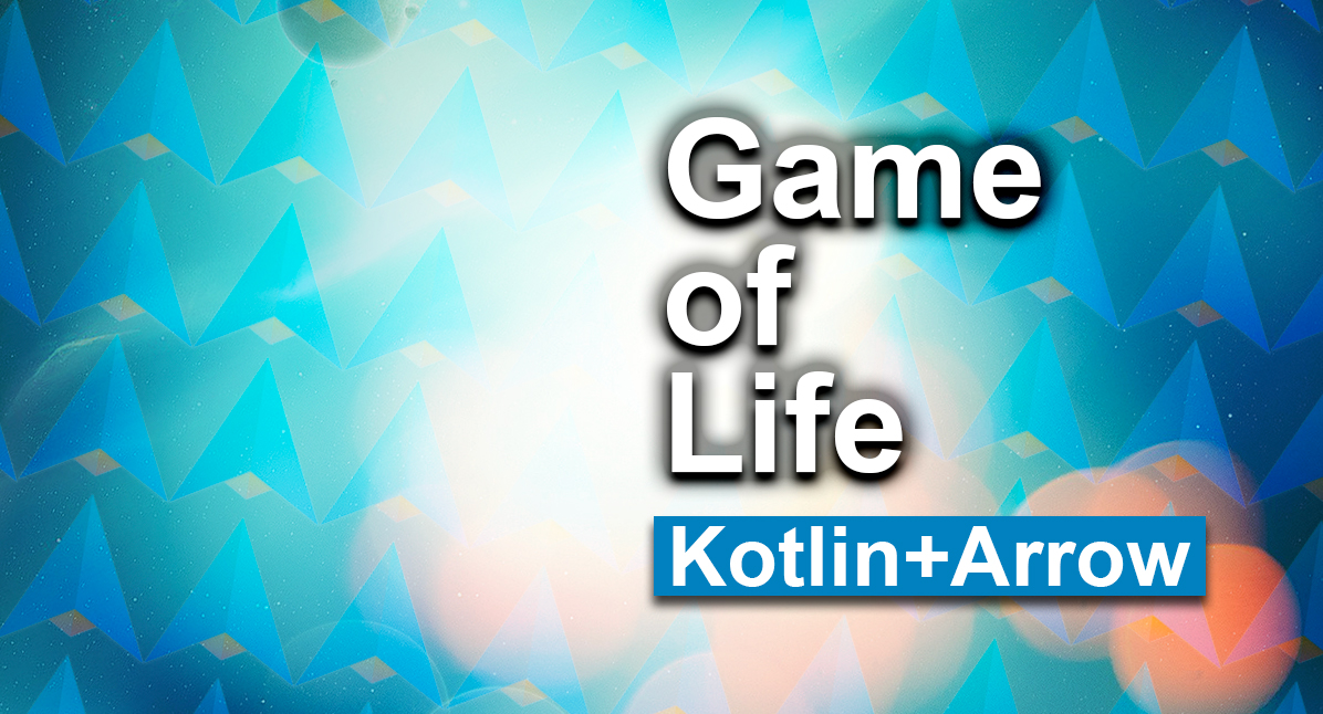 Conway's Game of Life using Kotlin and Arrow
