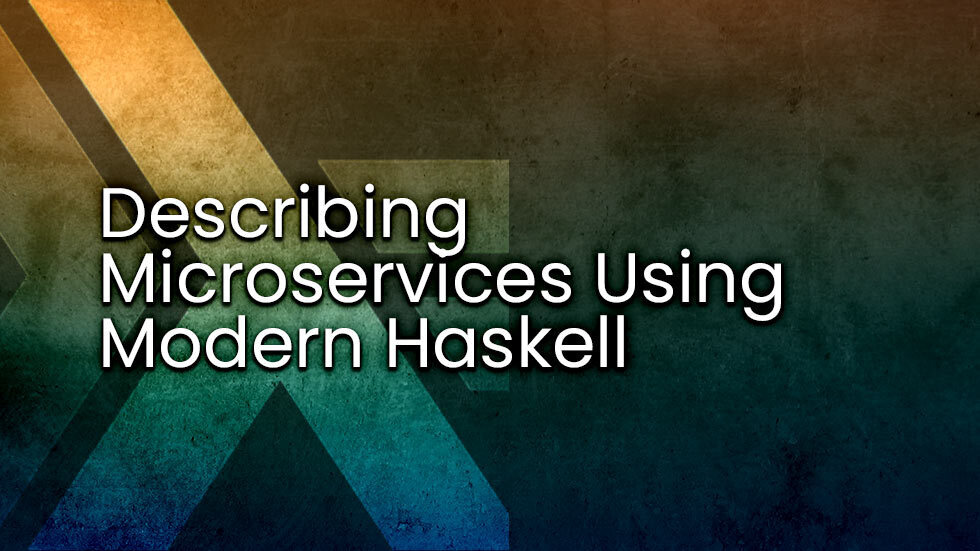 Describing Microservices using Modern Haskell