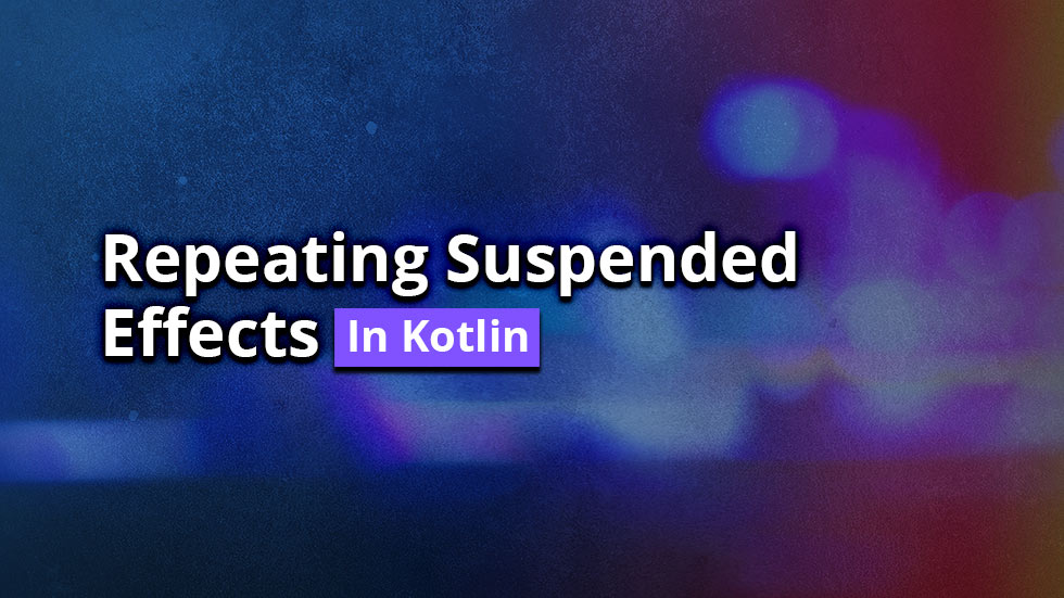 Repeating suspended effects in Kotlin