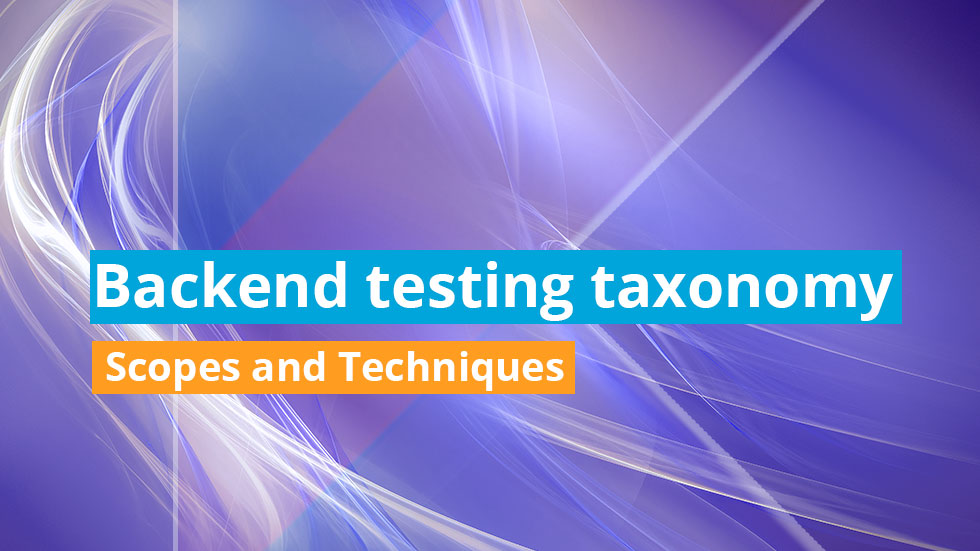 Backend testing taxonomy - Scopes and Techniques