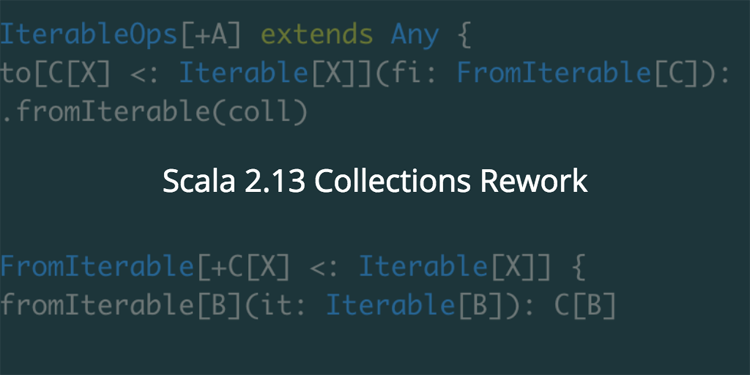 Scala 2.13 Collections Rework