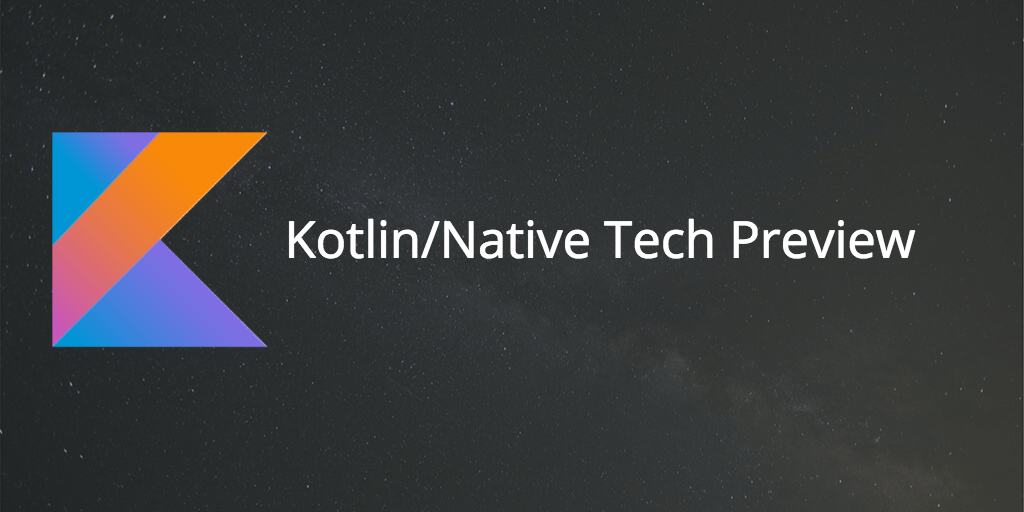 Kotlin/Native Tech Preview