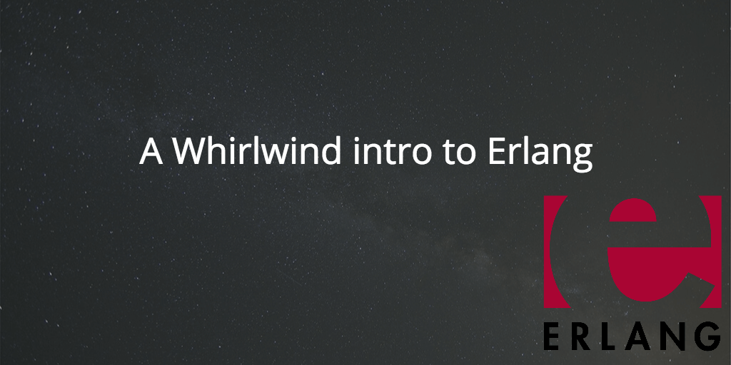 A whirlwind intro to Erlang