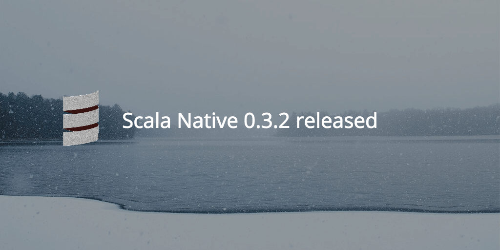 Scala Native 0.3.2 released